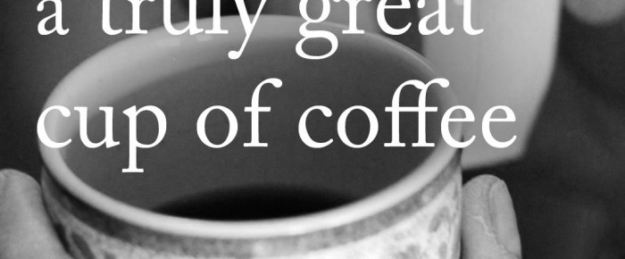 A handful of secrets that you MUST know to make a truly great cup of coffee!