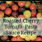 Make Roasted Cherry Tomato Pasta Sauce: It's a Cinch!
